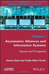 Asymmetric Alliances and Information Systems: Issues and Prospects (Information Systems, Web and Pervasive Computing: Advances in Information Systems Set)