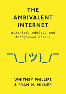 The Ambivalent Internet: Mischief, Oddity, and Antagonism Online-cover
