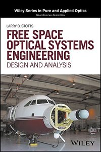 Free Space Optical Systems Engineering: Design and Analysis (Wiley Series in Pure and Applied Optics)-cover