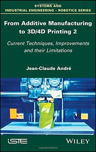 From Additive Manufacturing to 3D/4D Printing 2: Current Techniques, Improvements and their Limitations (System and Industrial Engineering-robotics)