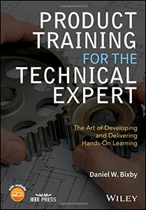 Product Training for the Technical Expert: The Art of Developing and Delivering Hands-On Learning (Wiley - IEEE)-cover