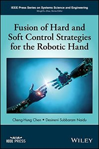 Fusion of Hard and Soft Control Strategies for the Robotic Hand (IEEE Press Series on Systems Science and Engineering)-cover