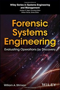 Forensic Systems Engineering: Evaluating Operations by Discovery (Wiley Series in Systems Engineering and Management)