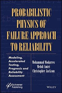 Probabilistic Physics of Failure Approach to Reliability: Modeling, Accelerated Testing, Prognosis and Reliability Assessment (Performability Engineering Series)
