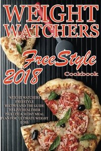 Weight Watchers Freestyle Recipes: 2018 Weight Watchers FreeStyle Recipes And The Guide To Live Healthier Including A 30 Day meal Plan For Ultimate Weight Loss-cover