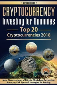 Cryptocurrency Investing for Dummies.Top 20 Cryptocurrencies 2018: Main Disadvantages of Bitcoin, Blockchain Revolution, Bounty and ICO, Tips and Strategies for Trading-cover