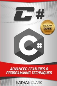 C#: Advanced Features and Programming Techniques (Step-By-Step C#) (Volume 3)