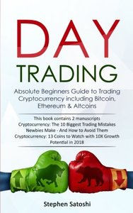 Day Trading: 2 Manuscripts - Absolute Beginners Guide to Trading Cryptocurrency including Bitcoin, Ethereum & Altcoins-cover