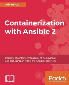 Containerization with Ansible 2: Implement container management, deployment, and orchestration within the Ansible ecosystem-cover