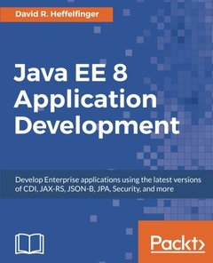Java EE 8 Application Development: Develop Enterprise applications using the latest versions of CDI, JAX-RS, JSON-B, JPA, Security, and more-cover