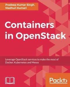 Containers in OpenStack: Leverage OpenStack services to make the most of Docker, Kubernetes and Mesos-cover