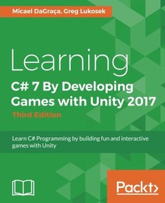 Learning C# 7 By Developing Games with Unity 2017 - Third Edition: Learn C# Programming by building fun and interactive games with Unity-cover