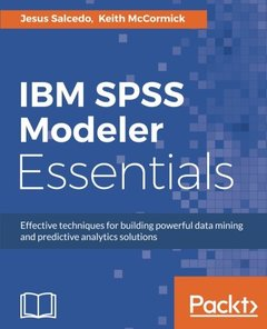 IBM SPSS Modeler Essentials: Effective techniques for building powerful data mining and predictive analytics solutions-cover