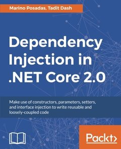 Dependency Injection in .NET Core 2.0: Make use of constructors, parameters, setters, and interface injection to write reusable and loosely-coupled code-cover