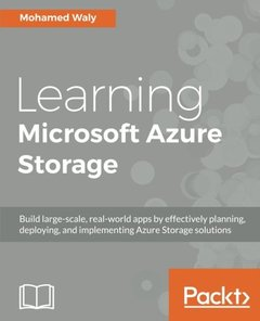 Learning Microsoft Azure Storage: Build large-scale, real-world apps by effectively planning, deploying, and implementing Azure storage solutions-cover
