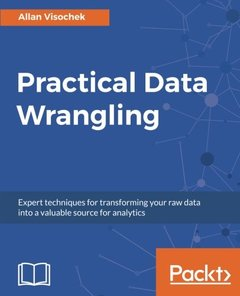 Practical Data Wrangling: Expert techniques for transforming your raw data into a valuable source for analytics