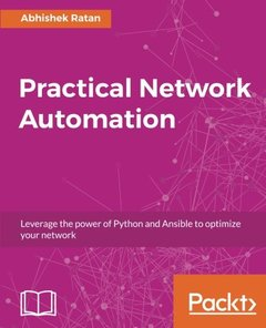 Practical Network Automation: Leverage the power of Python and Ansible to optimize your network-cover