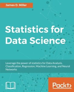 Statistics for Data Science: Leverage the power of statistics for Data Analysis, Classification, Regression, Machine Learning, and Neural Networks-cover