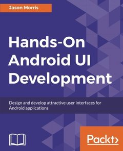 Hands-On Android UI Development: Design and develop attractive user interfaces for Android applications-cover