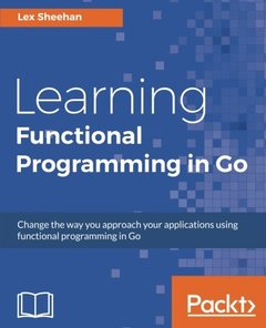 Learning Functional Programming in Go: Change the way you approach your applications using functional programming in Go-cover