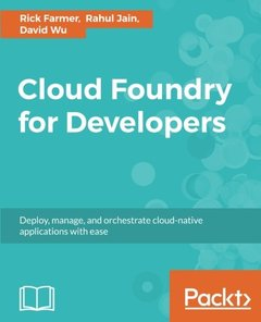Cloud Foundry for Developers: Deploy, manage, and orchestrate cloud-native applications with ease-cover