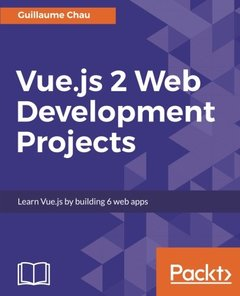 Vue.js 2 Web Development Projects: Learn Vue.js by building 6 web apps-cover