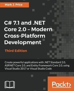 C# 7.1 and .NET Core 2.0 - Modern Cross-Platform Development - Third Edition: Create powerful applications with .NET Standard 2.0, ASP.NET Core 2.0, ... Visual Studio 2017 or Visual Studio Code-cover