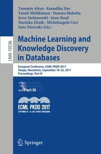 Machine Learning and Knowledge Discovery in Databases: European Conference, ECML PKDD 2017, Skopje, Macedonia, September 18–22, 2017, Proceedings, Part III (Lecture Notes in Computer Science)