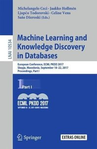 Machine Learning and Knowledge Discovery in Databases: European Conference, ECML PKDD 2017, Skopje, Macedonia, September 18–22, 2017, Proceedings, Part I (Lecture Notes in Computer Science)