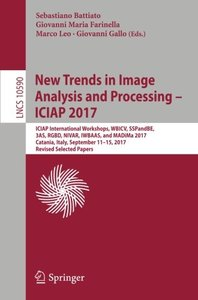 New Trends in Image Analysis and Processing – ICIAP 2017: ICIAP International Workshops, WBICV, SSPandBE, 3AS, RGBD, NIVAR, IWBAAS, and MADiMa 2017, ... Papers (Lecture Notes in Computer Science)