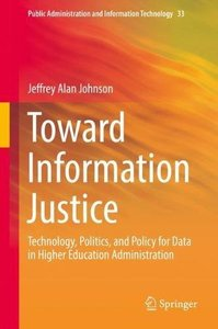 Toward Information Justice: Technology, Politics, and Policy for Data in Higher Education Administration (Public Administration and Information Technology)-cover