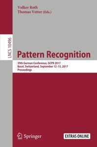 Pattern Recognition: 39th German Conference, GCPR 2017, Basel, Switzerland, September 12–15, 2017, Proceedings (Lecture Notes in Computer Science)-cover