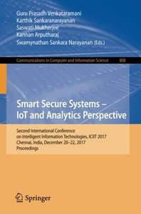 Smart Secure Systems – IoT and Analytics Perspective: Second International Conference on Intelligent Information Technologies. ICIIT 2017, Chennai, ... in Computer and Information Science)