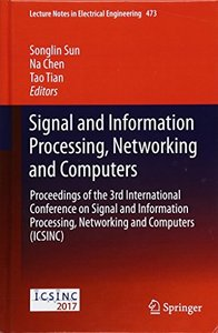 Signal and Information Processing, Networking and Computers: Proceedings of the 3rd International Conference on Signal and Information Processing, ... (Lecture Notes in Electrical Engineering)