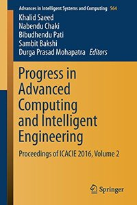 Progress in Advanced Computing and Intelligent Engineering: Proceedings of ICACIE 2016, Volume 2 (Advances in Intelligent Systems and Computing)