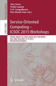 Service-Oriented Computing – ICSOC 2015 Workshops: WESOA, RMSOC, ISC, DISCO, WESE, BSCI, FOR-MOVES, Goa, India, November 16-19, 2015, Revised Selected Papers (Lecture Notes in Computer Science)-cover