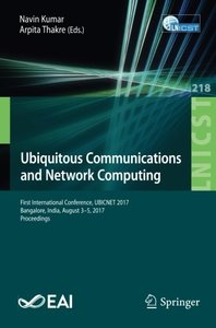 Ubiquitous Communications and Network Computing: First International Conference, UBICNET 2017, Bangalore, India, August 3-5, 2017, Proceedings ... and Telecommunications Engineering)