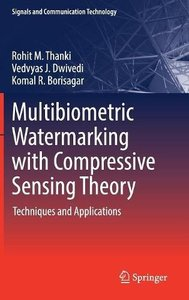 Multibiometric Watermarking with Compressive Sensing Theory: Techniques and Applications (Signals and Communication Technology)