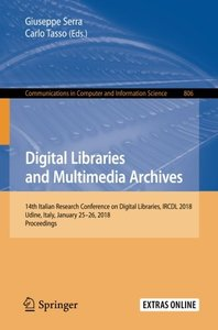 Digital Libraries and Multimedia Archives: 14th Italian Research Conference on Digital Libraries, IRCDL 2018, Udine, Italy, January 25-26, 2018, ... in Computer and Information Science)