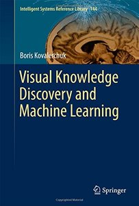 Visual Knowledge Discovery and Machine Learning (Intelligent Systems Reference Library)