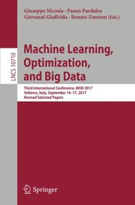 Machine Learning, Optimization, and Big Data: Third International Conference, MOD 2017, Volterra, Italy, September 14–17, 2017, Revised Selected Papers (Lecture Notes in Computer Science)-cover