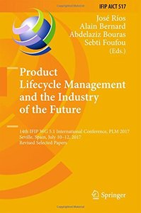 Product Lifecycle Management and the Industry of the Future: 14th IFIP WG 5.1 International Conference, PLM 2017, Seville, Spain, July 10-12, 2017, ... in Information and Communication Technology)-cover
