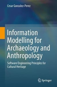 Information Modelling for Archaeology and Anthropology: Software Engineering Principles for Cultural Heritage-cover