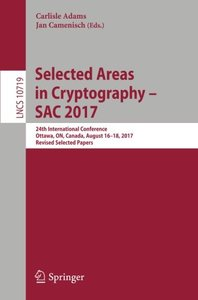 Selected Areas in Cryptography – SAC 2017: 24th International Conference, Ottawa, ON, Canada, August 16-18, 2017, Revised Selected Papers (Lecture Notes in Computer Science)