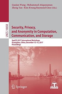 Security, Privacy, and Anonymity in Computation, Communication, and Storage: SpaCCS 2017 International Workshops, Guangzhou, China, December 12-15, ... (Lecture Notes in Computer Science)-cover