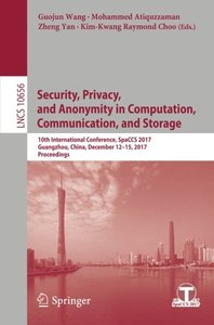 Security, Privacy, and Anonymity in Computation, Communication, and Storage: 10th International Conference, SpaCCS 2017, Guangzhou, China, December ... (Lecture Notes in Computer Science)