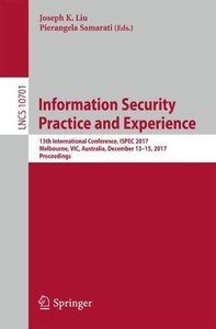 Information Security Practice and Experience: 13th International Conference, ISPEC 2017, Melbourne, VIC, Australia, December 13–15, 2017, Proceedings (Lecture Notes in Computer Science)-cover