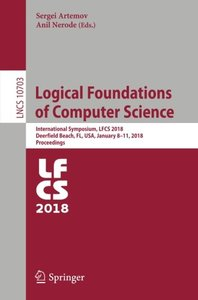 Logical Foundations of Computer Science: International Symposium, LFCS 2018, Deerfield Beach, FL, USA, January 8–11, 2018, Proceedings (Lecture Notes in Computer Science)-cover