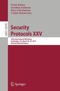 Security Protocols XXV: 25th International Workshop, Cambridge, UK, March 20–22, 2017, Revised Selected Papers (Lecture Notes in Computer Science)-cover