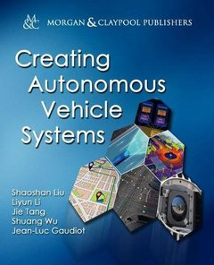 Creating Autonomous Vehicle Systems (Synthesis Lectures on Computer Science)-cover